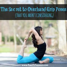 Two Fit Moms' The Secret to Overhand Grip Poses