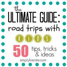 Here it is...the Ultimate Guide to Road Trips with Kids!!! 50 tips, tricks, and ideas--all tried and true from parents with lots of road trip experience. If youre traveling with kids, this is a must read!!! simplykierste.com