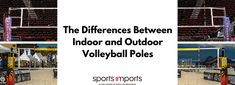 Difference Between Indoor Volleyball Poles and Beach Volleyball Poles