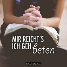 Mir reicht's ich geh beten. Biblical Quotes, Bible Verses Quotes, Encouragement Quotes, Faith Quotes, Christian Love, Christian Quotes, God Loves Me, Believe In God, God Jesus