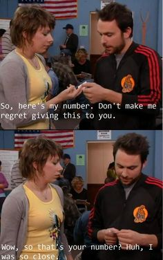 Its always sunny in Philadelphia. Charlie's obsession with the waitress is funny...Funny thing is these two are actually married in real life.