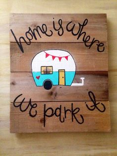 A personal favorite from my Etsy shop https://www.etsy.com/listing/233180513/home-is-where-we-park-it