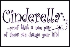 Cinderella .. Proof that a New Pair of Shoes Can Change Your Life !! #quotes #sayings #motivation #inspiration #word #art