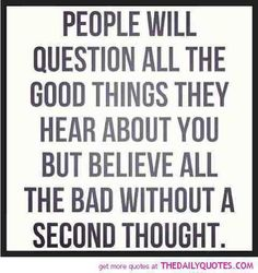 Do good things anyway... Think twice about what you hear