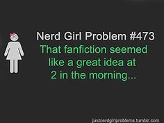 """This happens to me ALL the time. Words to other aspiring fan fic writers, don't """"over-rationalize"""" your fan fics, just go with it."""