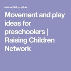 Movement and play ideas for preschoolers   Raising Children Network