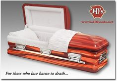 Go out in style with a Bacon Coffin. $2999