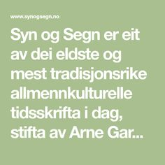 Syn og Segn er eit av dei eldste og mest tradisjonsrike allmennkulturelle tidsskrifta i dag, stifta av Arne Garborg og Rasmus Flo i 1894.