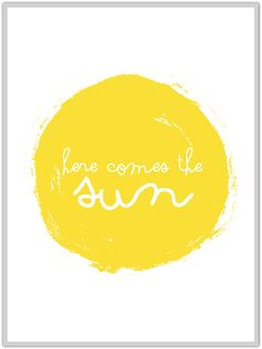 """Free Download """"here comes the sun""""  by sodapop design - so cute for gray days!"""