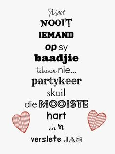 partykeer skuil die mooiste hart in 'n verslete jas Motivational Quotes, Funny Quotes, Inspirational Quotes, Love Quotes, Quotes To Live By, Afrikaanse Quotes, Proverbs Quotes, Jesus Quotes, Meaningful Quotes