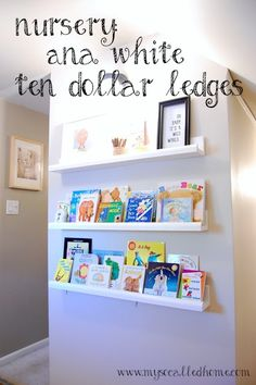 Ana White's Ten Dollar ledges in our nursery used to hold books