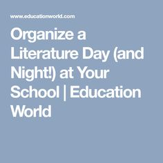 Organize a Literature Day (and Night!) at Your School   Education World