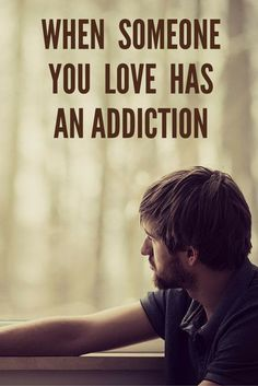 When Someone You Love has an Addiction
