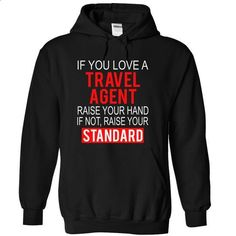 If you love a TRAVEL AGENT raise your hand if not raise - #tee cup #black tshirt. PURCHASE NOW => https://www.sunfrog.com/LifeStyle/If-you-love-a-TRAVEL-AGENT-raise-your-hand-if-not-raise-your-standard-1296-Black-11882784-Hoodie.html?68278