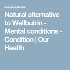 Natural alternative to Wellbutrin - Mental conditions - Condition | Our Health
