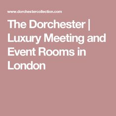 The Dorchester | Luxury Meeting and Event Rooms in London