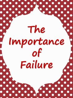 Elementary Matters: The Importance of Failure - an important life lesson that all students need to learn.