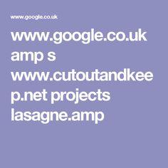 www.google.co.uk amp s www.cutoutandkeep.net projects lasagne.amp