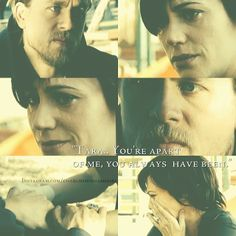 Jax and Tara. Sons of Anarchy. You're a part of me, you always have been.