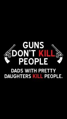 Lol-my dad had some guns laying out on occasion especially when the big brother warned him about a new guy:)