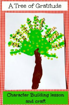 A Gratitude Tree - a character-building lesson for each step- as hand prints are used for branches, fingerprints for leaves, forearm as the trunk, and #alphabits cereal for words of thanksgiving