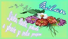 Milan, lásku, šťastie, pohodu a zdravie zo srdca prajem ♥ Milan, November, Facebook, Art, November Born, Art Background, Kunst, Performing Arts, Art Education Resources