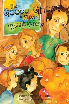 The Goopy Ghost at Thanksgiving by V. R. Duin, http://www.amazon.com/dp/1456521241/ref=cm_sw_r_pi_dp_GZf5rb101RA5R