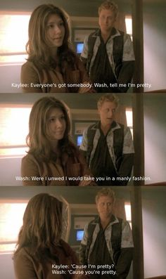 Wash, were you unwed (or if your wife weren't so lethal) I would push Kaylee out of the way before you had the chance.  I effing love Wash.