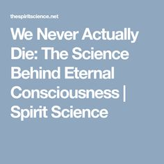 """A book called """"Biocentrism: How life and consciousness are the keys to understanding the true nature and the universe"""" stirred the Internet, stating that life Spirit Science, True Nature, My Spirit, Behind, Consciousness, Never, Reading, Knowledge, Word Reading"""