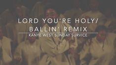 Kanye West Sunday Service - Lord You're Holy/Ballin' Remix (Lyrics) - YouTube