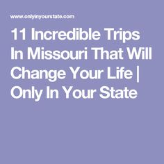 11 Incredible Trips In Missouri That Will Change Your Life | Only In Your State