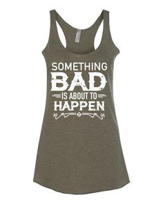 Something Bad Is About To Happen Ladies, Tri Blend Racerback Tank Top 50%…