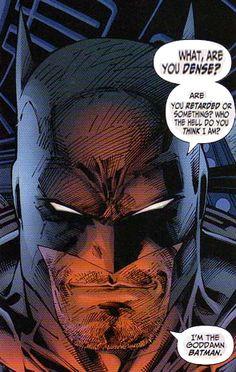 I'm the goddamn BATMAN.