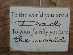 To the world you are a Dad, to your family you are the world. #KWMinistries