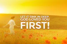 Let it sink in deep. God loved you first! | True Woman | Revel in the Wonder | http://www.truewoman.com/?id=2462