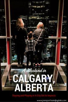 Spending a Weekend in Calgary, Alberta.                                                                                                                                                                                 More