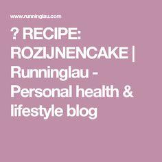 ♥ RECIPE: ROZIJNENCAKE   Runninglau - Personal health & lifestyle blog