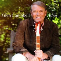 Glen Campbell - Singer, songwriter, actor. Adios 180g Vinyl LP June 9 2017    1936-2017. (81)