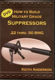 How to Build Military Grade Suppressors .22 to .50 BMG DVD