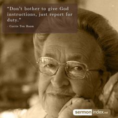 """""""Don't bother to give God instructions, just report for duty."""" - Corrie Ten Boom #god #instructions #duty"""