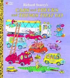 Cars and Trucks and Things That Go. Richard Scarry. I miss reading these to my boys.