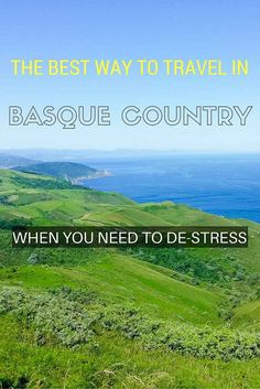 The Best Way to Travel in Basque Country, Spain When You Need to De-stress.: