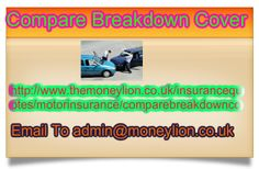 http://www.themoneylion.co.uk/insurancequotes/motorinsurance/comparebreakdowncover Contact us now  admin@moneylion.co.uk, Compare Breakdown Cover, Compare Breakdown Cover  is so now instigating a range of families with the a variety of methods and definitely will truly showing more beneficial points women to watch the primary much better hesitant features that's going to delight in many individuals for a really good holiday to do with neighborhood position and definitely .