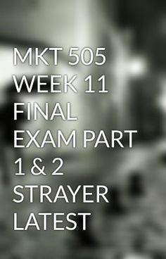 MKT 505 WEEK 11 FINAL EXAM PART 1 & 2 STRAYER LATEST #wattpad #short-story