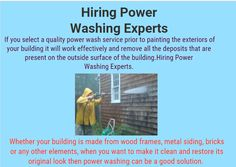 If you select a quality power wash service prior to painting the exteriors of your building it will work effectively and remove all the deposits that are present on the outside surface of the building.Hiring Power Washing Experts.