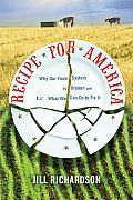 Recipe for America by Jill Richardson: America's food system is dominated by agribusiness and corporate farms, whose destructive practices pollute the environment, are cruel to animals, and offer us unhealthy food choices. Despite this dire situation, most people have little idea how to eat differently, or healthier. In Recipe for America,...