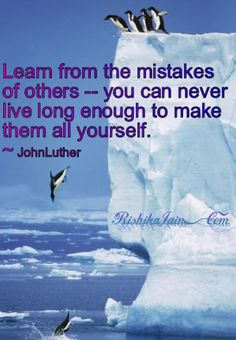 Save time - learn from the mistakes of others.