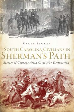 South Carolina Civilians in Sherman's Path: Stories of Courage Amid Civil War Destruction ( SC) Shermans March, The Brave One, Robert E Lee, Jefferson Davis, Book Annotation, Military Operations, Troops, Soldiers, American Civil War
