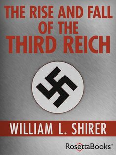 The Rise and Fall of the Third Reich - William Shirer