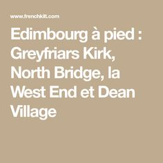 Edimbourg à pied : Greyfriars Kirk, North Bridge, la West End et Dean Village Dean, West End, Bridge, Math, Hilarious, Bridge Pattern, Math Resources, Early Math, Legs